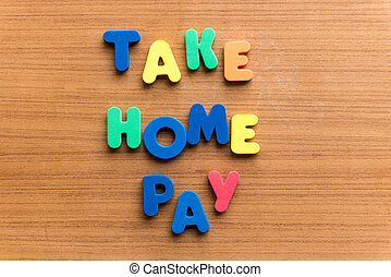 take home pay  colorful word on the wooden background