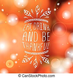 Eat, drink and be thankful - typographic element - Eat,...