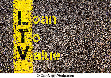 Business Acronym LTV as Loan To Value