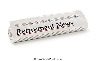 Rolled newspaper with the headline Retirement News