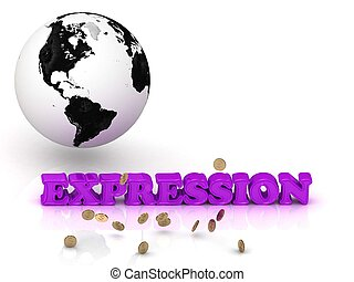 EXPRESSION- bright color letters, black and white Earth on a...