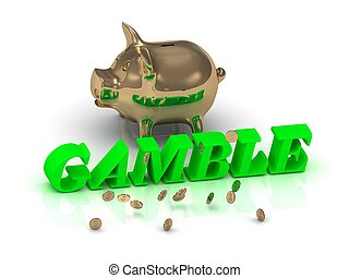 GAMBLE- inscription of green letters and gold Piggy on white...