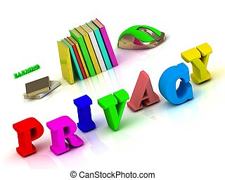PRIVACY - inscription bright volume letter and textbooks and...