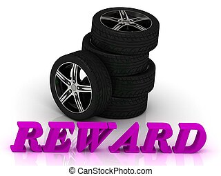 REWARD- bright letters and rims mashine black wheels on a...