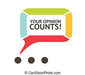 Your Opinion Counts! Abstract illustration with bubble...