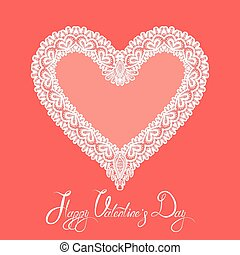 White Heart shape is made of lace doily on pink background, Holiday Card with calligraphic text Happy Valentines Day.