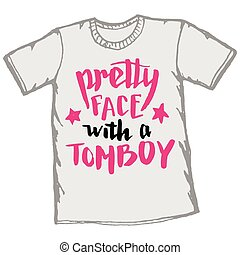 Pretty face with a tomboy t-shirt typography - Pretty face...