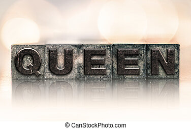 Queen Concept Vintage Letterpress Type - The word QUEEN...