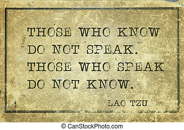 who know Tzu - those who know do not speak - ancient Chinese...