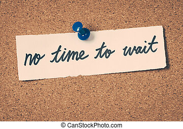 no time to wait