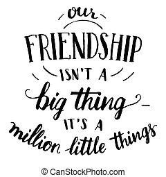 Friendship hand-lettering and calligraphy quote - Our...
