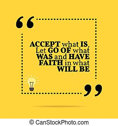 Inspirational motivational quote. Accept what is, let go of...