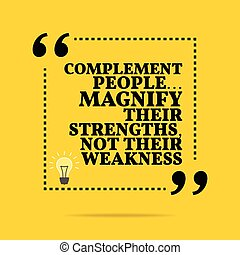 Inspirational motivational quote Complement people Magnify...