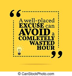 Inspirational motivational quote A well-placed excuse can...
