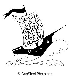 Vector lettering. - A great ship asks deep waters -...