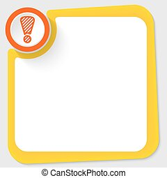 Red circle and exclamation mark and yellow frame for your...
