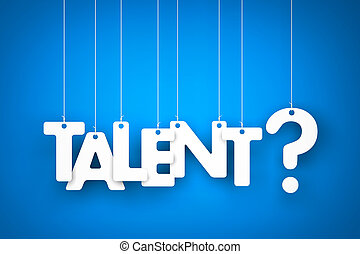 Talent? - Talent - word hanging on the ropes