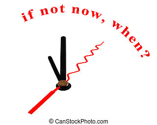clock with if not now when? - An image of a nice clock with...