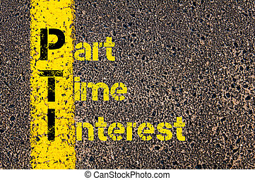 Accounting Business Acronym PTI Part Time Interest - Concept...