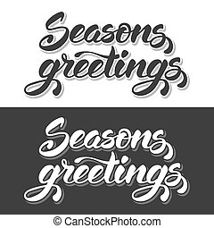 Seasons greetings. Hand lettering calligraphic inscription...