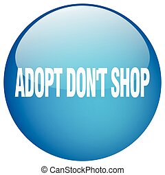 adopt dont shop blue round gel isolated push button