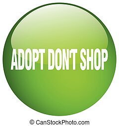 adopt don't shop green round gel isolated push button