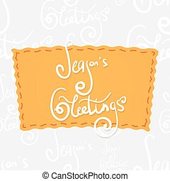Holiday greetings lettering - Season's greetings....