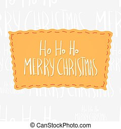 Holiday greetings lettering - Ho ho ho, Merry Christmas....
