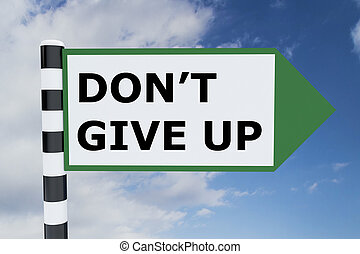 Don't Give Up concept - Render illustration of Don't Give Up...