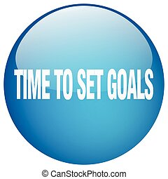 time to set goals blue round gel isolated push button