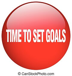 time to set goals red round gel isolated push button