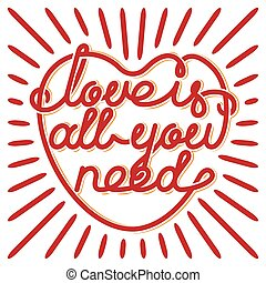 Love is all you need - Heart typography. Love is all you...