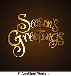 Seasons Greetings - Text of Seasons Greetings with gold...