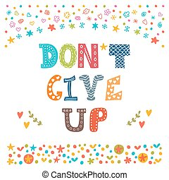 Don't give up. Inspirational quote. Hand drawn lettering...