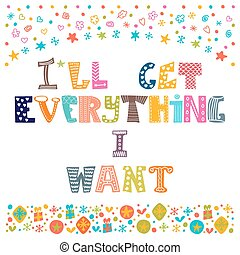 I will get everything I want. Inspirational motivational...