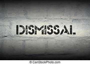 dismissal stencil print on the grunge white brick wall
