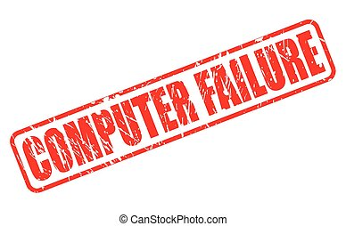 COMPUTER FAILURE red stamp text