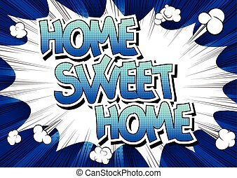 Home Sweet Home - Comic book style word on comic book...