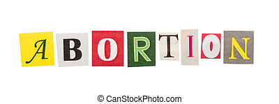 Abortion inscription made with cut out letters isolated on...