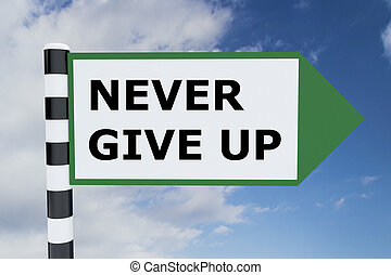 Never Give Up concept - Render illustration of Never Give Up...