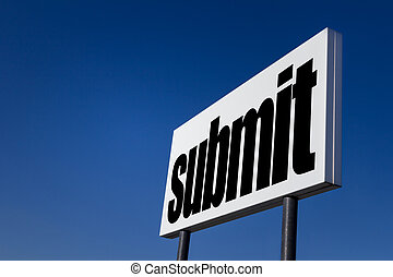 "Submit - Big ad panel, embossed with the message ""Submit"",..."