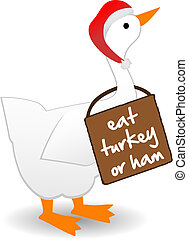 Goose bird wears sign proclaiming the eating of turkey or...
