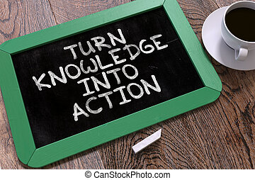 Turn Knowledge into Action - Chalkboard with Motivational...