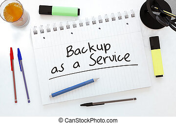 Backup as a Service - handwritten text in a notebook on a...