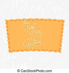 Holiday greetings lettering - Have a Holly Jolly Christmas....
