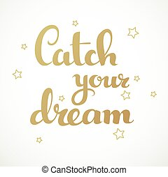 Catch your dream calligraphic inscription on a white background