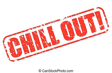 CHILL OUT red stamp text on white