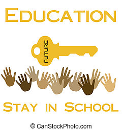 stay in school - hands reaching for key to the future