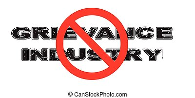 Ban Grievance Industry - Ban the Grievance Industry, the...