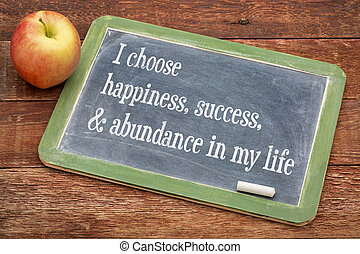 I choose happiness in my life - I choose happiness, success...